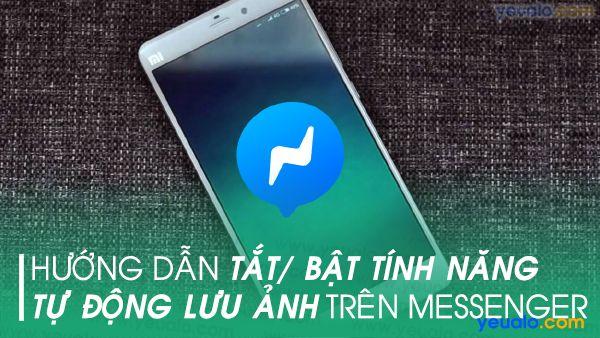 Cách tắt/ bật tự lưu ảnh trên Messenger