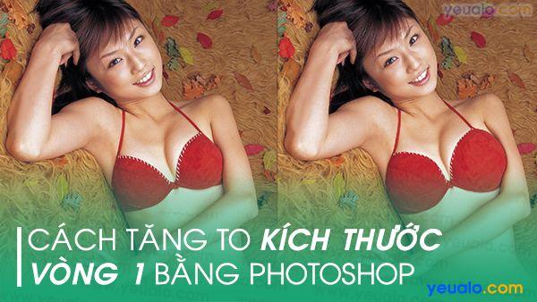 Hướng dẫn tăng kích thước vòng 1 bằng Photoshop