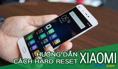 Cách Hard Reset điện thoại Xiaomi