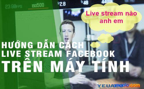 Cách Live Stream Facebook trên máy tính mới nhất