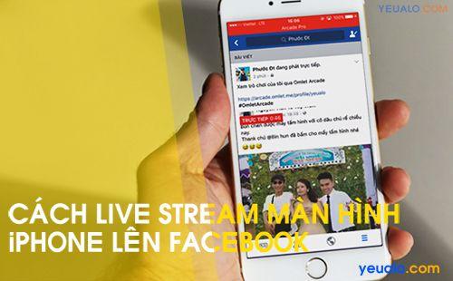 Cách Live Stream màn hình iPhone lên Facebook