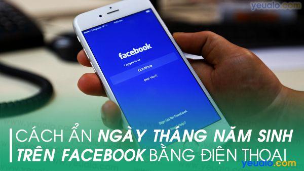 Cách ẩn ngày sinh, năm sinh Facebook bằng điện thoại
