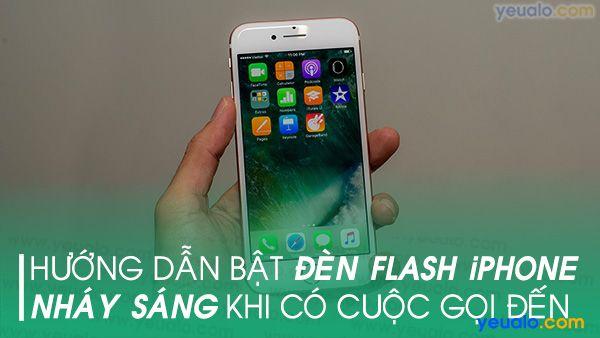 Cách Bật đèn Flash iPhone 6 khi có cuộc gọi đến