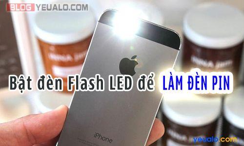 Cách bật đèn Flash LED để làm đèn pin trên điện thoại iPhone, Samsung Galaxy, Lumia…
