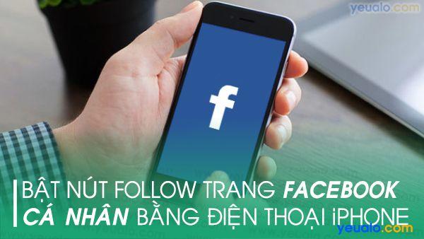 Cách bật nút theo dõi trên Facebook bằng iPhone