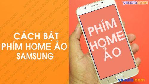 """Cách bật nút """"Home ảo"""" trên Samsung Galaxy"""