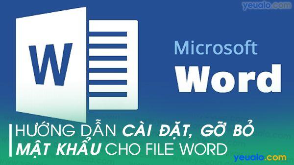 Cách Cài đặt/ Gở bỏ mật khẩu cho file Word 2016, 2013, 2010, 2007…