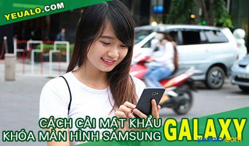 Cách cài mật khẩu khóa màn hình cho điện thoại Samsung Galaxy