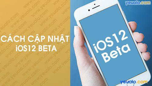 Cách cập nhật iOS 12 Beta cho iPhone, iPad