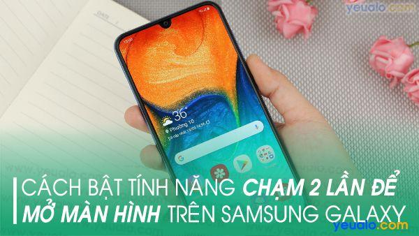 Chạm 2 lần mở màn hình Samsung A10, A20, A30, A50, M10, M20, S10, S10+