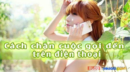 Cách chặn số cuộc gọi đế và tin nhắn SMS từ một số điện thoại