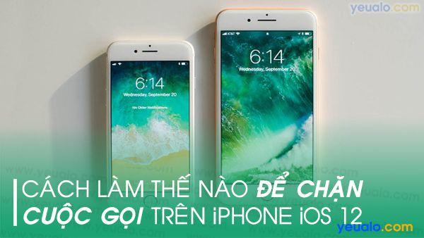 Cách chặn cuộc gọi trên iOS 12