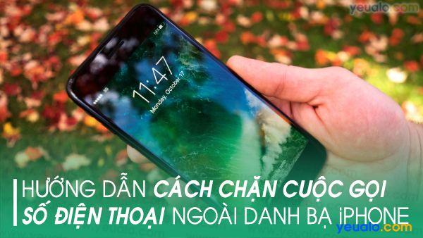 Cách chặn cuộc gọi ngoài danh bạ trên iPhone