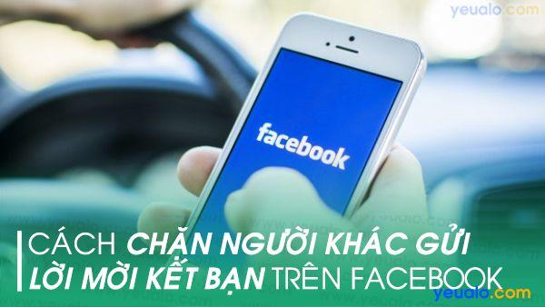 Cách chặn lời mời kết bạn trên Facebook bằng điện thoại