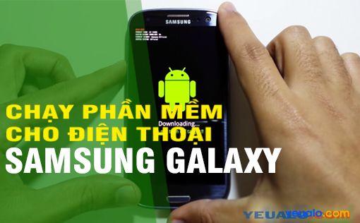 Hướng dẫn cách chạy lại phần mềm cho điện thoại Samsung Galaxy