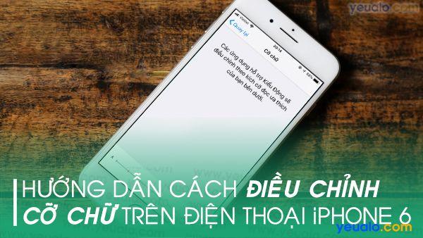 Cách chỉnh cỡ chữ iPhone 6