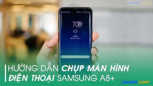 Cách chụp màn hình Samsung A8+
