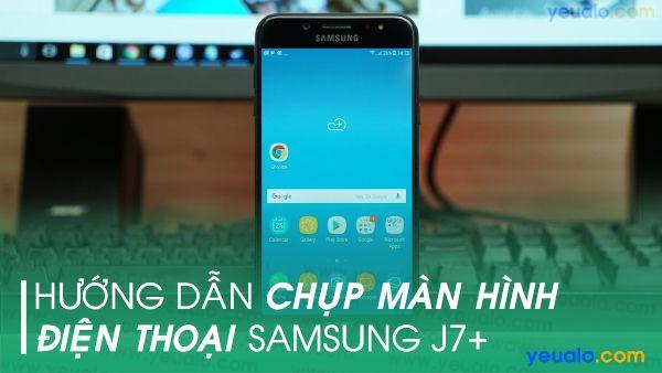 Cách chụp màn hình Samsung J7+