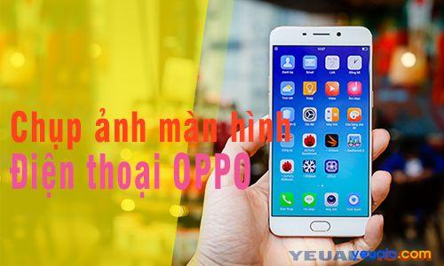 Cách chụp ảnh màn hình điện thoại Oppo