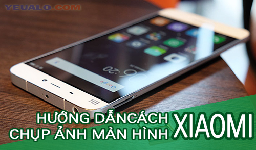 Cách chụp ảnh màn hình điện thoại Xiaomi