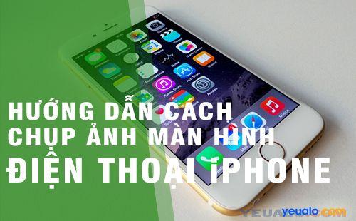Cách chụp ảnh màn hình điện thoại iPhone