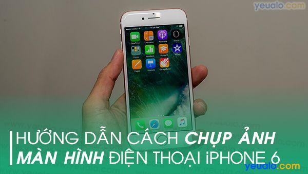 Cách chụp màn hình iPhone 6 thường