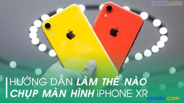 Cách chụp màn hình iPhone XR