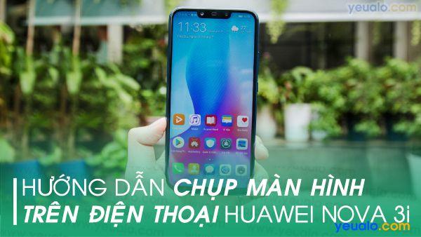 Cách chụp màn hình Huawei Nova 3i