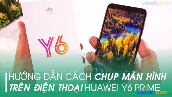Cách chụp màn hình Huawei Y6 Prime