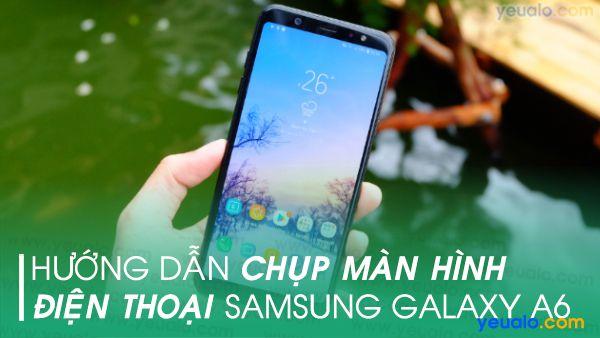 Cách chụp màn hình Samsung A6+