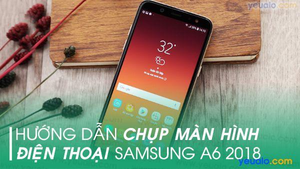 Cách chụp màn hình Samsung A6 2018