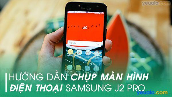 Cách chụp màn hình Samsung J2 Pro