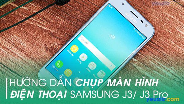 Cách chụp màn hình Samsung J3 Pro