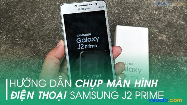 Cách chụp màn hình Samsung J2 Prime