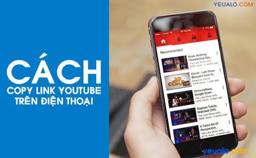 Cách copy link Youtube trên điện thoại