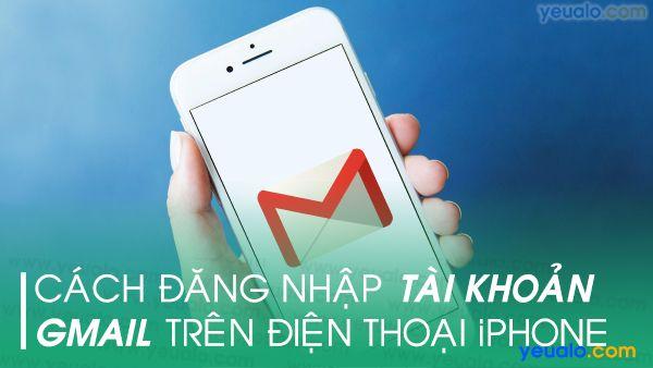 Cách đăng nhập Gmail trên iPhone
