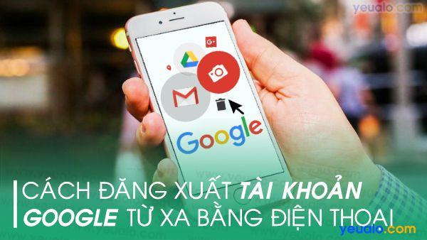 Cách đăng xuất tài khoản Google từ xa bằng điện thoại