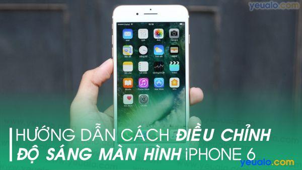Điều chỉnh độ sáng màn hình iPhone 6