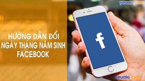 Cách thay đổi ngày sinh, năm sinh Facebook trên điện thoại iPhone, Android…