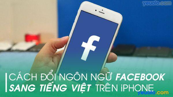 Cách đổi ngôn ngữ Facebook sang tiếng Việt trên điên thoại iPhone