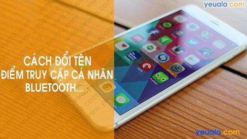 Cách đổi tên điểm phát Wifi, Bluetooth iPhone 6/6s/6 Plus, 7/7 Plus, 8/8Plus…