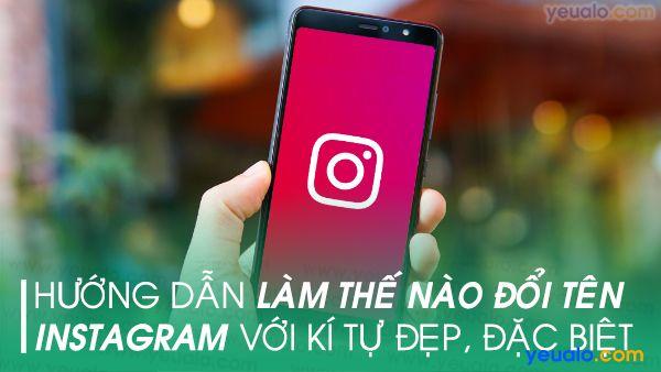 Cách đổi tên Instagram kí tự đặc biệt, đẹp