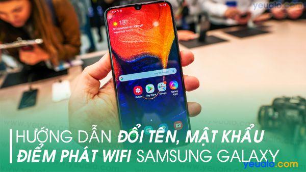 Cách đổi tên, mật khẩu điểm phát Wifi trên Samsung A20, A30, A50, M20, S10+…