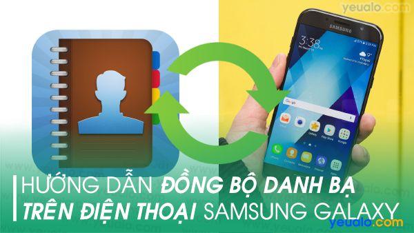 Cách đồng bộ danh bạ trên điện thoại Samsung