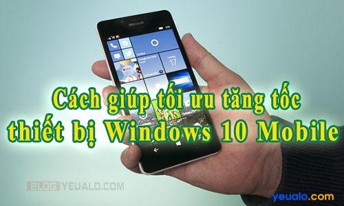 8 Cách giúp tối ưu tăng tốc thiết bị windows phone 10