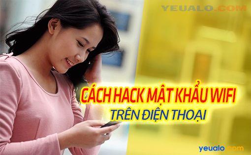 Hướng dẫn cách hack mật khẩu Wifi trên điện thoại