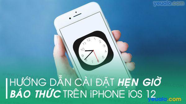 Cách hẹn giờ báo thức trên iOS 12