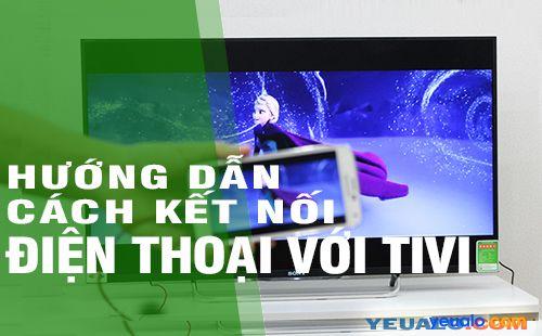 Hướng dẫn cách kết nối Điện Thoại với Tivi