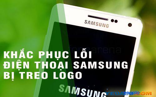 Cách khắc phục lỗi điện thoại Samsung Galaxy bị treo logo, lạng lác, không lên nguồn…