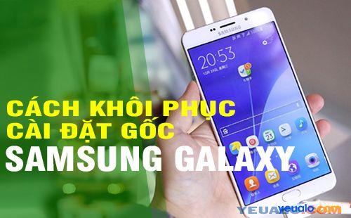 Cách khôi phục cài đặt gốc cho điện thoại Samsung Galaxy